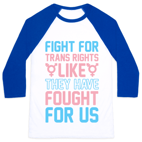 Fight For Trans Rights Like They Have Fought For Us Baseball Tee