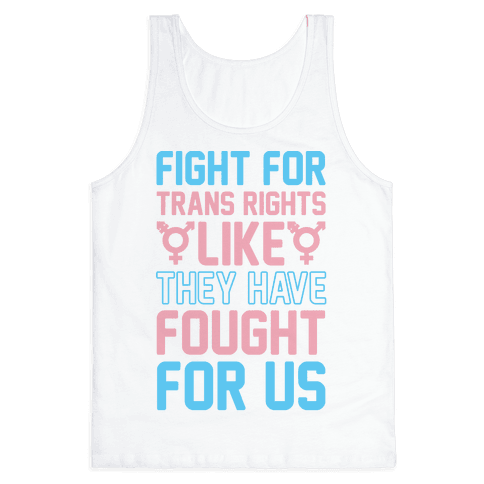 Fight For Trans Rights Like They Have Fought For Us Tank Top