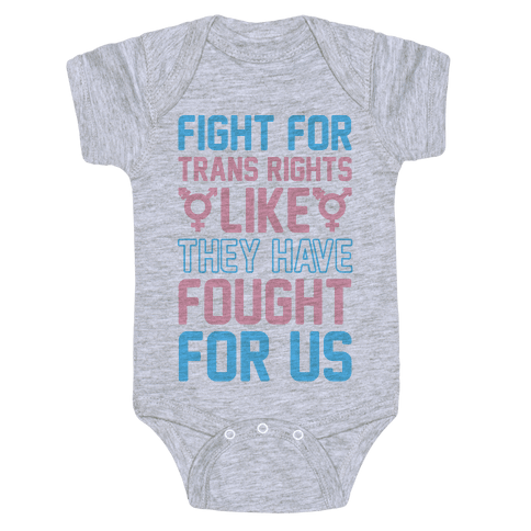 Fight For Trans Rights Like They Have Fought For Us Baby Onesy