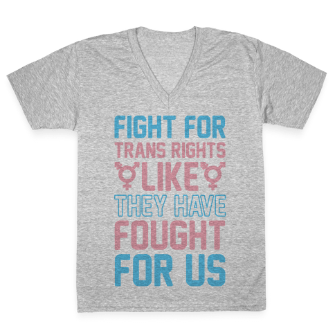 Fight For Trans Rights Like They Have Fought For Us V-Neck Tee Shirt