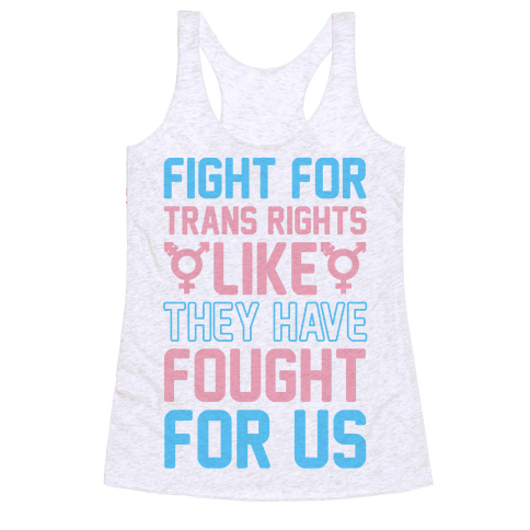 Fight For Trans Rights Like They Have Fought For Us Racerback Tank Top