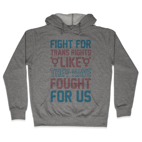 Fight For Trans Rights Like They Have Fought For Us Hooded Sweatshirt