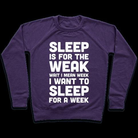 Sleep Is For The Weak Wait I Mean Week Pullover