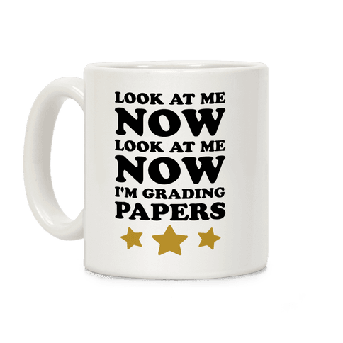 Look At Me Now I'm Grading Papers Coffee Mug