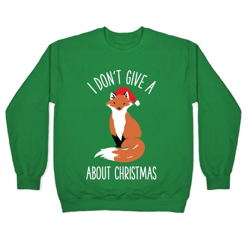 I Don't Give a Fox About Christmas Pullover