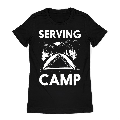 Serving CAMP Womens T-Shirt