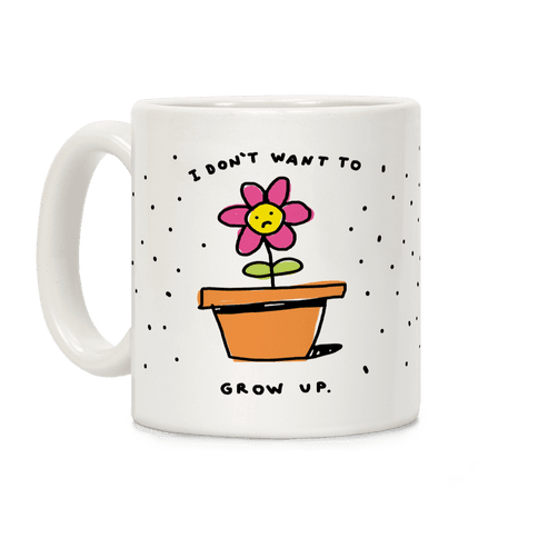 I Don't Want To Grow Up Coffee Mug