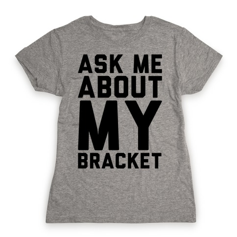 Ask Me About My Bracket Womens T-Shirt