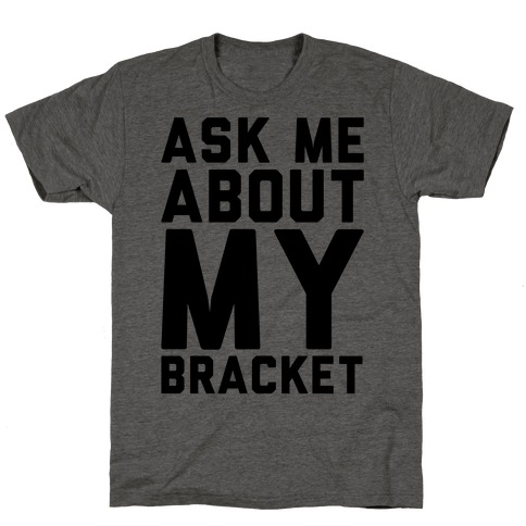 Ask Me About My Bracket T-Shirt