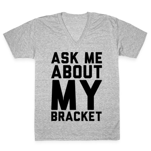 Ask Me About My Bracket V-Neck Tee Shirt