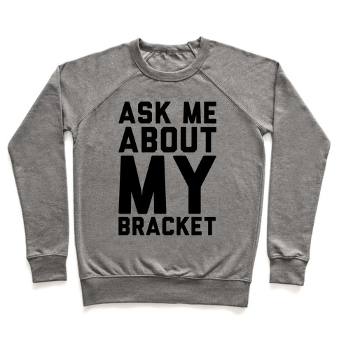 Ask Me About My Bracket Pullover