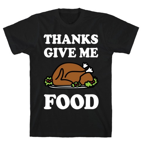 Thanks Give Me Food Thanksgiving T-Shirt