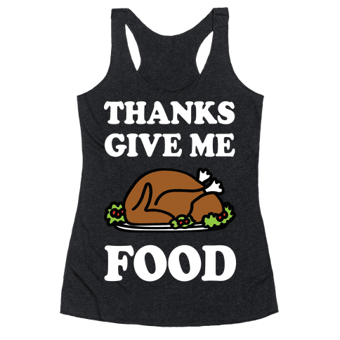 Thanks Give Me Food Thanksgiving Racerback Tank Top