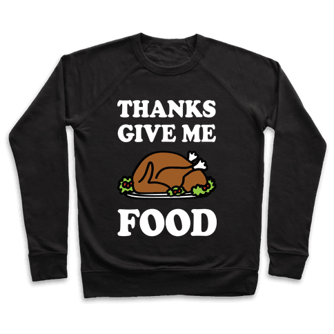 Thanks Give Me Food Thanksgiving Pullover