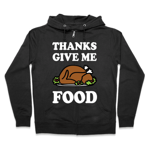Thanks Give Me Food Thanksgiving Zip Hoodie