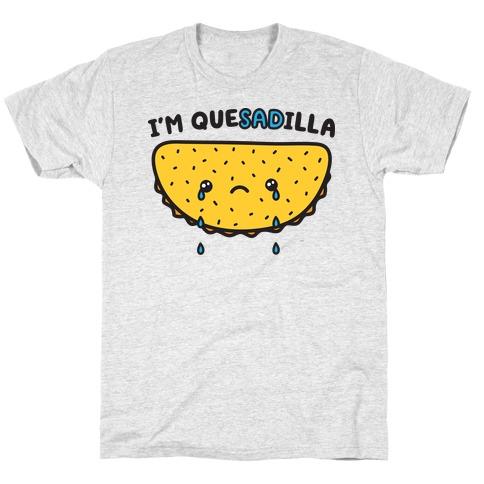 I'm QueSADilla T-Shirt