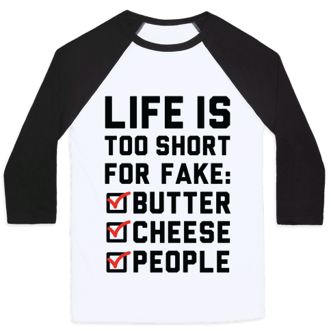 Life is Too Short for Fake Butter Cheese People Baseball Tee
