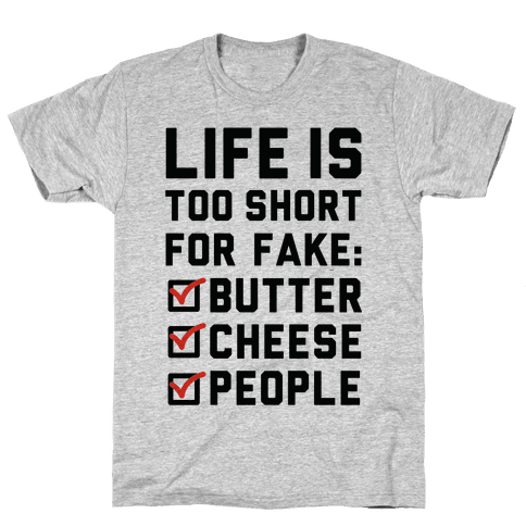 Life is Too Short for Fake Butter Cheese People Mens T-Shirt