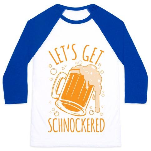 Lets Get Schnockered Baseball Tee