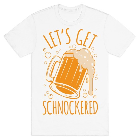Lets Get Schnockered T-Shirt
