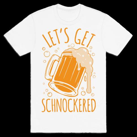Lets Get Schnockered Mens/Unisex T-Shirt