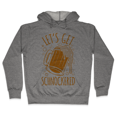 Lets Get Schnockered Hooded Sweatshirt
