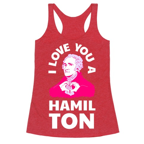 I Love You a Hamil-TON Racerback Tank Top
