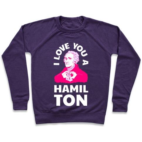 I Love You a Hamil-TON Pullover