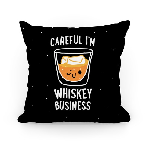 Careful I'm Whiskey Business Pillow