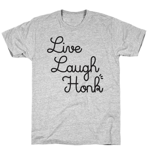 Live Laugh Honk T-Shirt