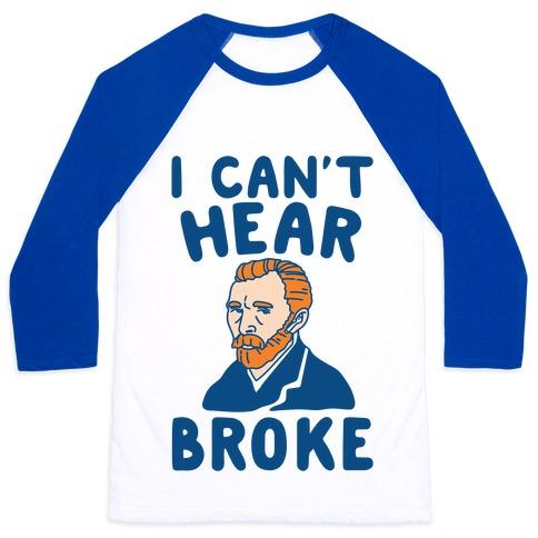 I Can't Hear Broke Van Gogh Parody Baseball Tee