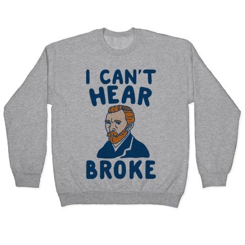 I Can't Hear Broke Van Gogh Parody Pullover