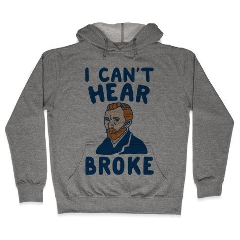 I Can't Hear Broke Van Gogh Parody Hooded Sweatshirt