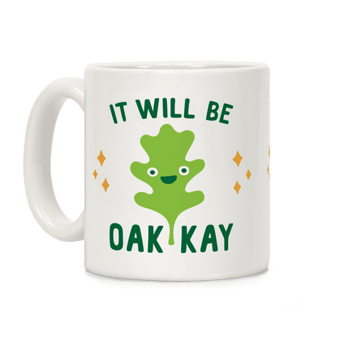 It Will Be Oakkay Coffee Mug