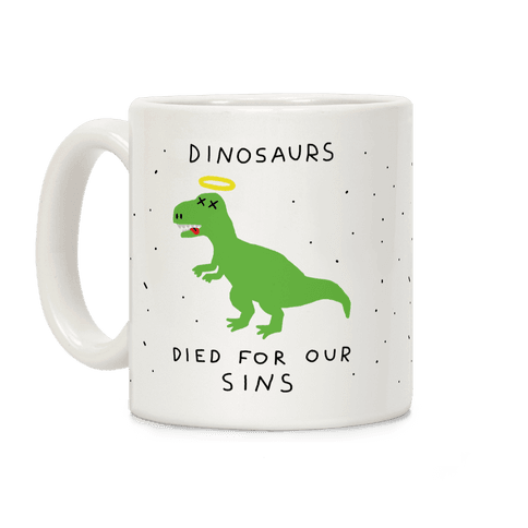 Dinosaurs Died For Our Sins Coffee Mug