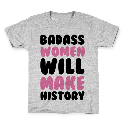 Badass Women Will Make History Kids T-Shirt