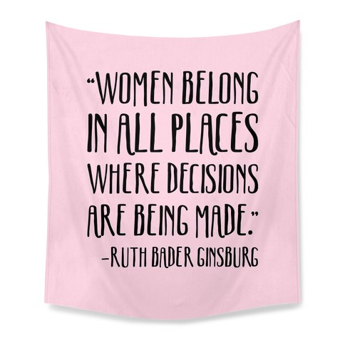 Women Belong In Places Where Decisions Are Being Made RBG Quote Tapestry