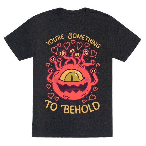 You're Something To Behold  T-Shirt