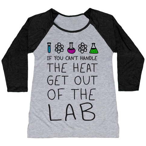 If You Can't Handle The Heat Get Out Of The Lab Baseball Tee