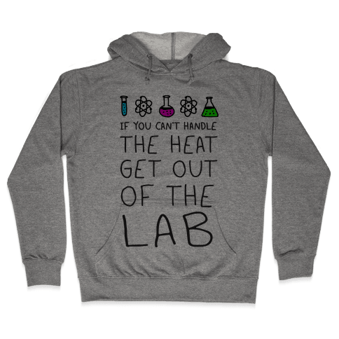If You Can't Handle The Heat Get Out Of The Lab Hooded Sweatshirt