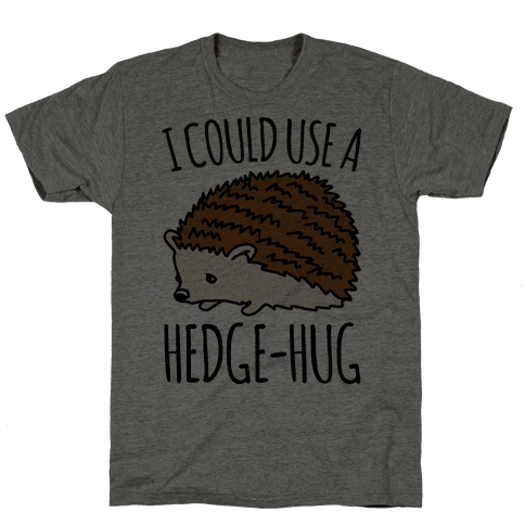 I Could Use A Hedge-Hug Mens T-Shirt
