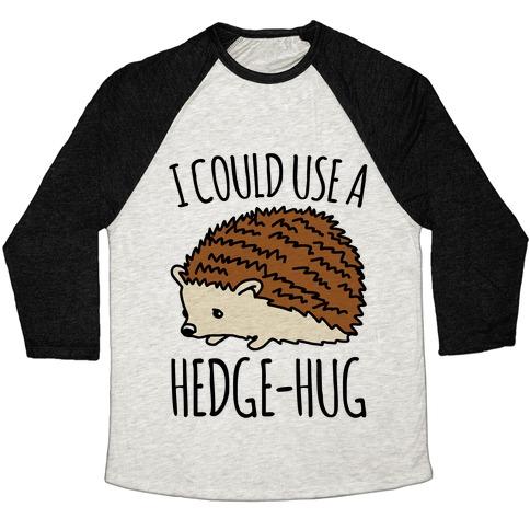 I Could Use A Hedge-Hug Baseball Tee