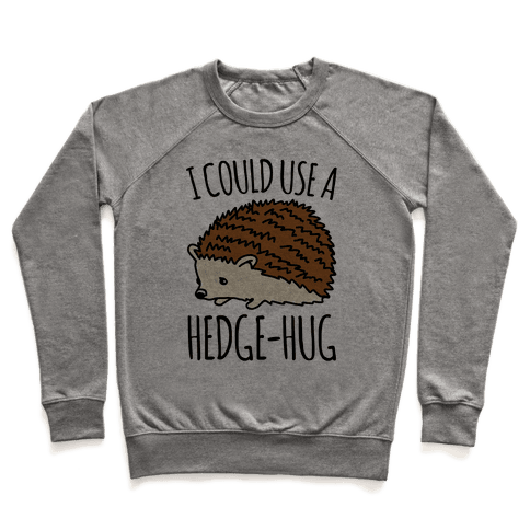 I Could Use A Hedge-Hug Pullover