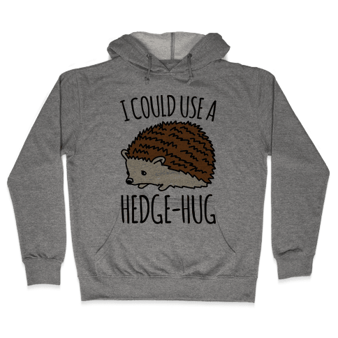 I Could Use A Hedge-Hug Hooded Sweatshirt