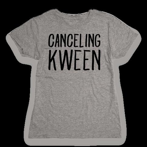 Canceling Kween  Womens T-Shirt
