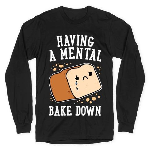 Having A Mental Bake Down Long Sleeve T-Shirt