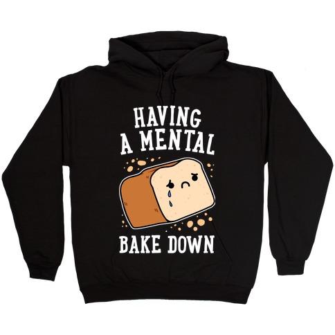 Having A Mental Bake Down Hooded Sweatshirt
