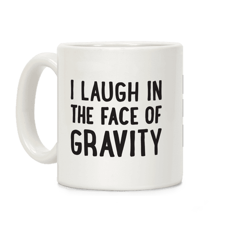 I Laugh In The Face Of Gravity Coffee Mug