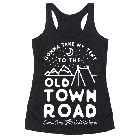 Gonna Take My Tent to The Old Town Road Gonna Camp till I cant no more Racerback Tank Top