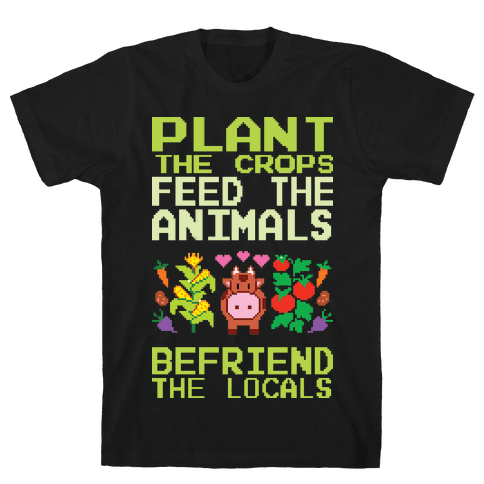 Plant The Crops, Feed The Animals, Befriend The Locals Mens/Unisex T-Shirt